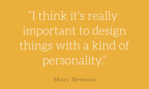 "... important to design things with a kind of personality."" -Marc Newson"