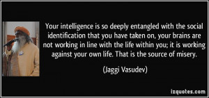 Your intelligence is so deeply entangled with the social ...