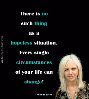 There is no such thing as a hopeless situation. Every single ...