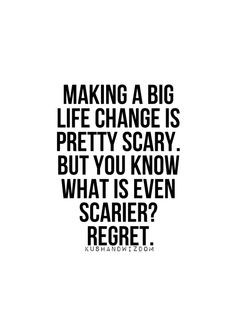 Having regrets frightens me the most, but i know i am strong enough to ...