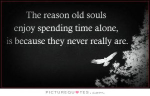 Alone Quotes Being Alone Quotes Old Soul Quotes Happy Alone Quotes