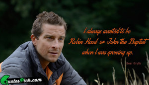 Always Wanted To Be by bear-grylls Picture Quotes