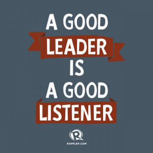 good leader is a good listener.