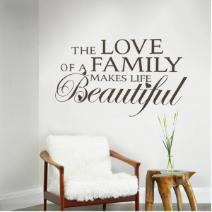 Family-Quotes-The-Love-of-A-Family-Makes-Life-Beautiful-Love-Vinyl ...