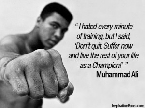 muhammad ali i hated every minute of training but i said don t quit ...