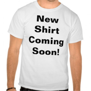 New Shirt Coming Soon funny sayings t-shirt