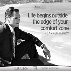 ... the edge of your comfort zone. #DarrenHardy #quote #inspiration More
