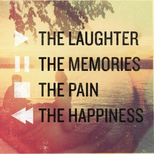 The laughter, memories, pain and happiness