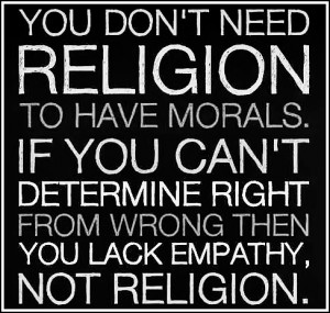... can t determine right from wrong then you lack empathy not religion