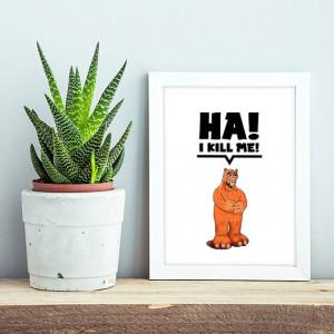Ha! I Kill Me! Alf Poster, Alf Quotes, Cute Alien, Funny ...