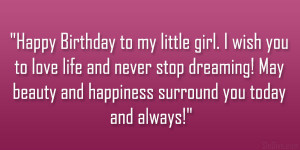 Happy Birthday to my little girl. I wish you to love life and never ...