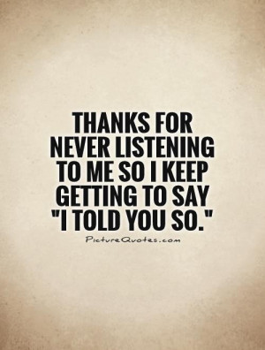... for never listening to me so I keep getting to say