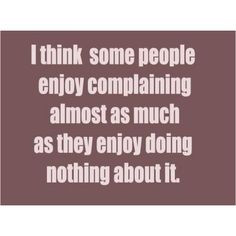 sayings about complaining | Complaining | Quotes and Funny Words. More