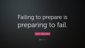 """John Wooden Quote: """"Failing to prepare is preparing to fail."""""""