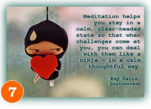 ... like a ninja – in a calm thoughtful way. When you're centered