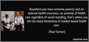 Anywhere you have extreme poverty and no national health insurance, no ...