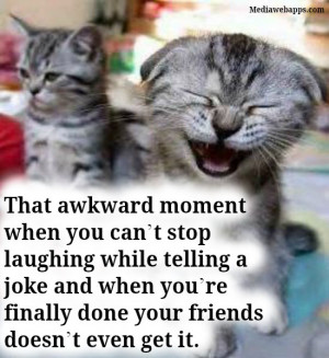 moment when you can't stop laughing while telling a joke and when you ...