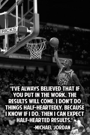 Michael Jordan Quotes : Believe that if you put in the work