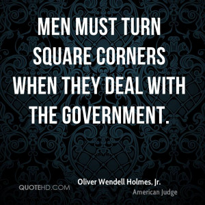 Men must turn square corners when they deal with the Government.