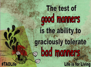 ... manners is the ability to graciously tolerate bad manners. #gc #quote