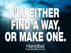 ll either find a way, or make one. Hannibal