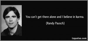 quote-you-can-t-get-there-alone-and-i-believe-in-karma-randy-pausch ...