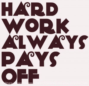 Hard Work Pays Off Quotes Hard Work Pays Off Quotes