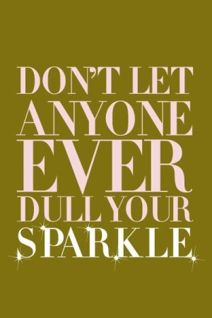 Don't let anyone ever dull your sparkle....#loansapproval.com