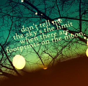 dont tell me the sky's limit when there are footprints on the moon