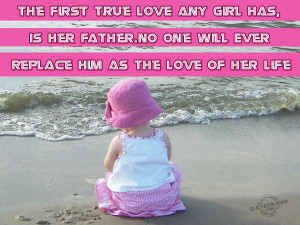 The first true love any girl has, is her father