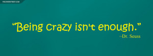 Dr Seuss Being Crazy Isnt Enough Quote Picture