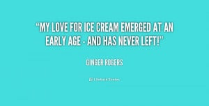 ginger rogers my love for ice cream emerged at an early age and
