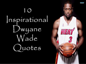 10 Inspirational Quotes from NBA Superstar, Dwyane Wade