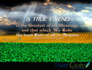 true friend is the greatest of all blessings,