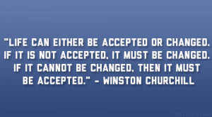 "... cannot be changed, then it must be accepted."" – Winston Churchill"