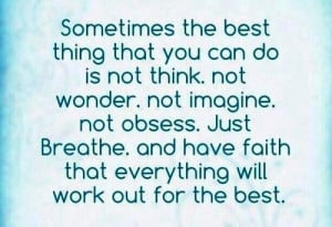 Sometimes the best thing that you can do is not think. not wonder. not ...