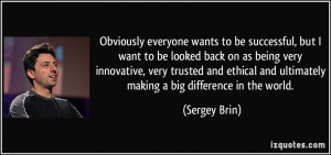 ... to-be-successful-but-i-want-to-be-looked-back-on-as-being-very-sergey