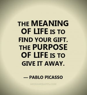 The meaning of life is to find your gift. The purpose of life is to ...