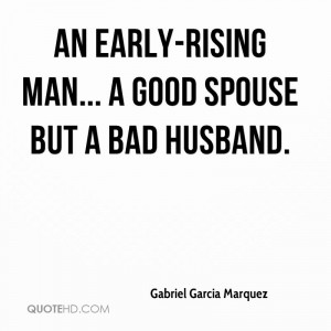 An early-rising man... a good spouse but a bad husband.