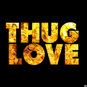 thug_love_by_sbm832-d5j0idx