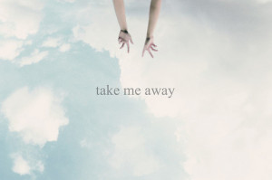 away, hands, photography, quote, quotes, saying, sayings, sky, take me ...