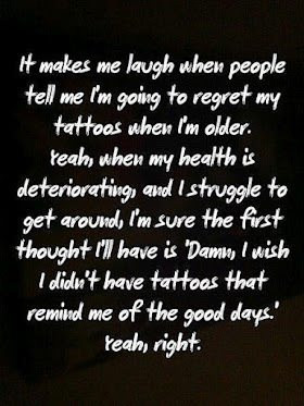funny quote when people say i will regret my tattoos reminding me of ...