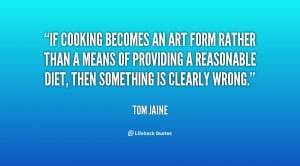 If cooking becomes an art form rather than a means of providing a ...