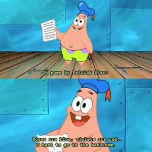 poem by patrick star, such a cute poem , don't you think so ?/ :P ;D