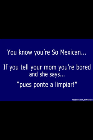 ... Galleries: Your So Mexican Jokes , You Know You're So Mexican If