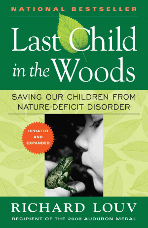 Louv, Richard. Last Child in the Woods: Saving our Children from ...