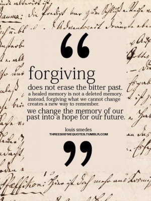 Forgiving does not erase the bitter past forgiveness quote