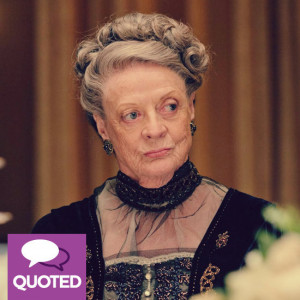 Downton Abbey Lady Violet Quotes And Sayings