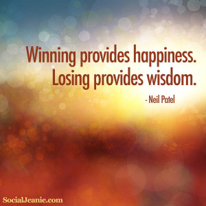 Quote #3: Winning provides happiness. Losing providing wisdom.