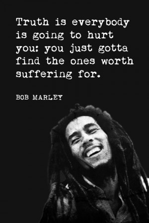 Home Posters Truth Is Everybody Is Going To Hurt You (Bob Marley Quote ...